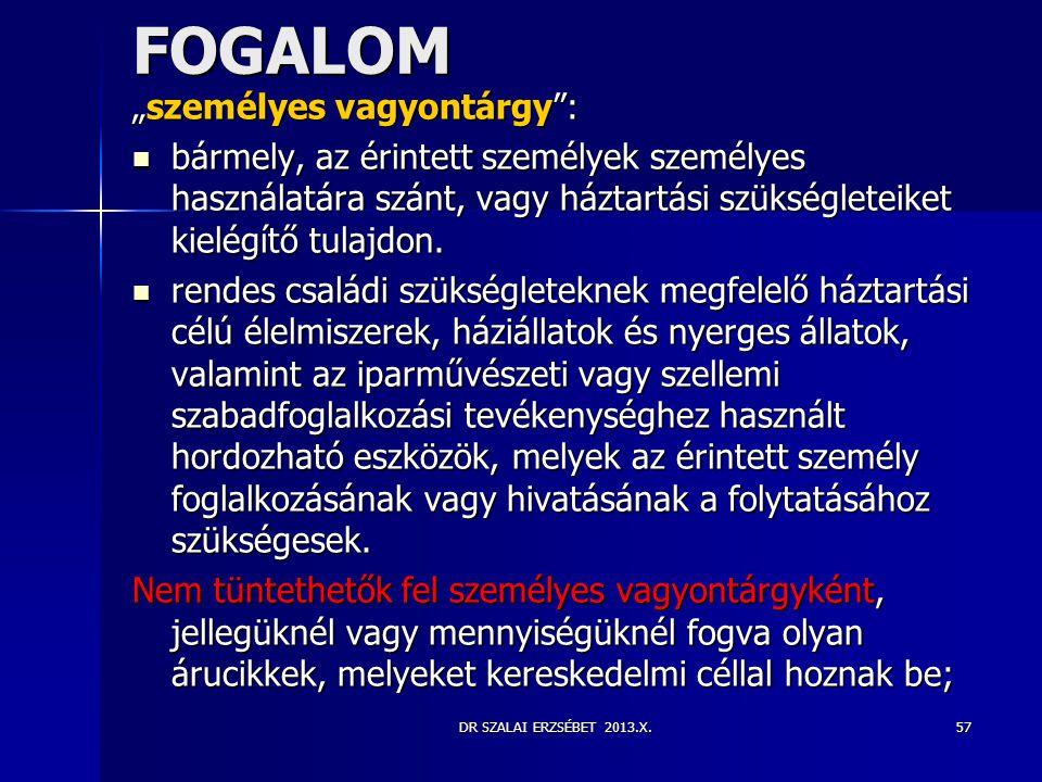 """DR SZALAI ERZSÉBET 2013.X. FOGALOM """"személyes vagyontárgy"""":  bármely, az érintett személyek személyes használatára szánt, vagy háztartási szükséglete"""