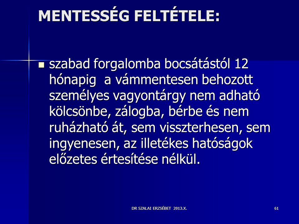 DR SZALAI ERZSÉBET 2013.X. MENTESSÉG FELTÉTELE:  szabad forgalomba bocsátástól 12 hónapig a vámmentesen behozott személyes vagyontárgy nem adható köl