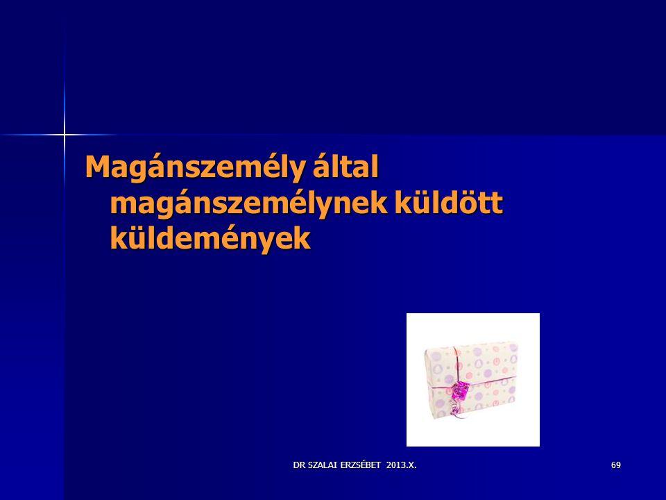 DR SZALAI ERZSÉBET 2013.X. Magánszemély által magánszemélynek küldött küldemények 69