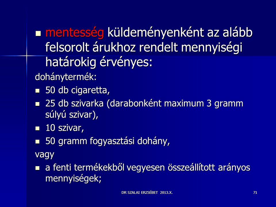 DR SZALAI ERZSÉBET 2013.X.  mentesség küldeményenként az alább felsorolt árukhoz rendelt mennyiségi határokig érvényes: dohánytermék:  50 db cigaret
