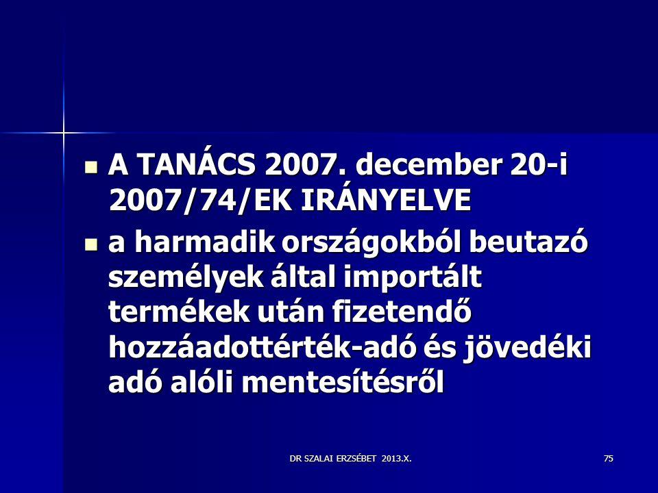 DR SZALAI ERZSÉBET 2013.X.  A TANÁCS 2007. december 20-i 2007/74/EK IRÁNYELVE  a harmadik országokból beutazó személyek által importált termékek utá