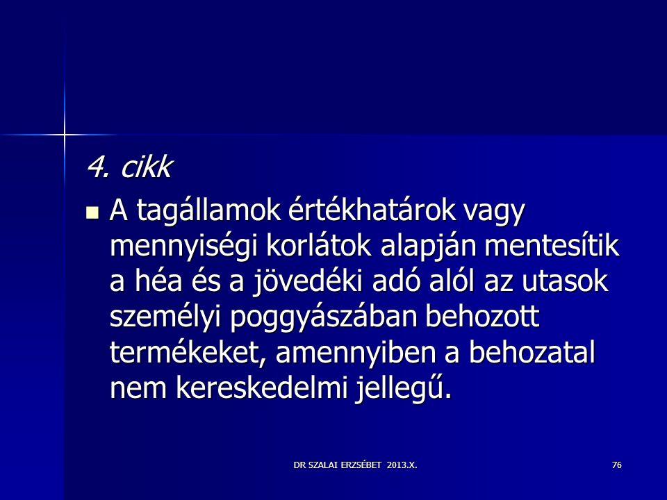 DR SZALAI ERZSÉBET 2013.X. 4. cikk  A tagállamok értékhatárok vagy mennyiségi korlátok alapján mentesítik a héa és a jövedéki adó alól az utasok szem