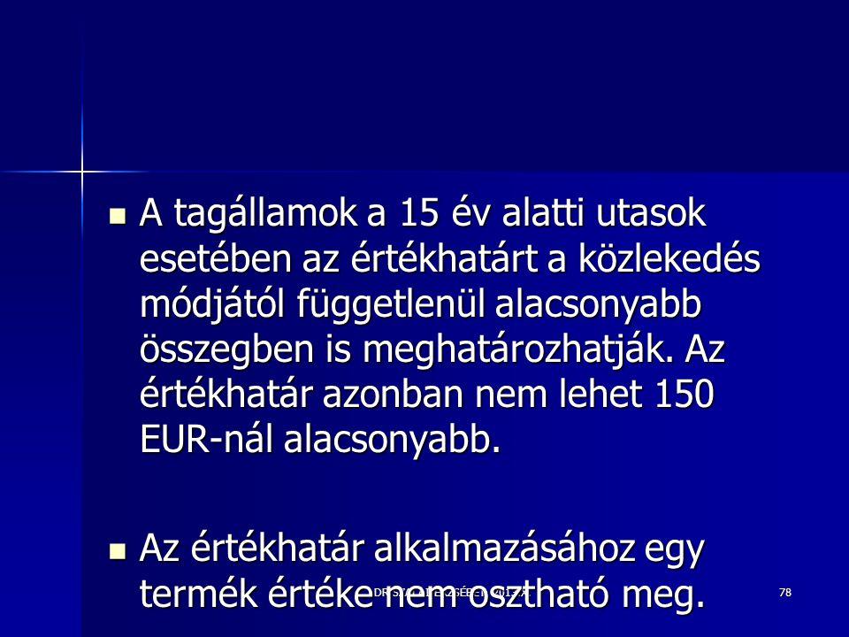 DR SZALAI ERZSÉBET 2013.X.  A tagállamok a 15 év alatti utasok esetében az értékhatárt a közlekedés módjától függetlenül alacsonyabb összegben is meg