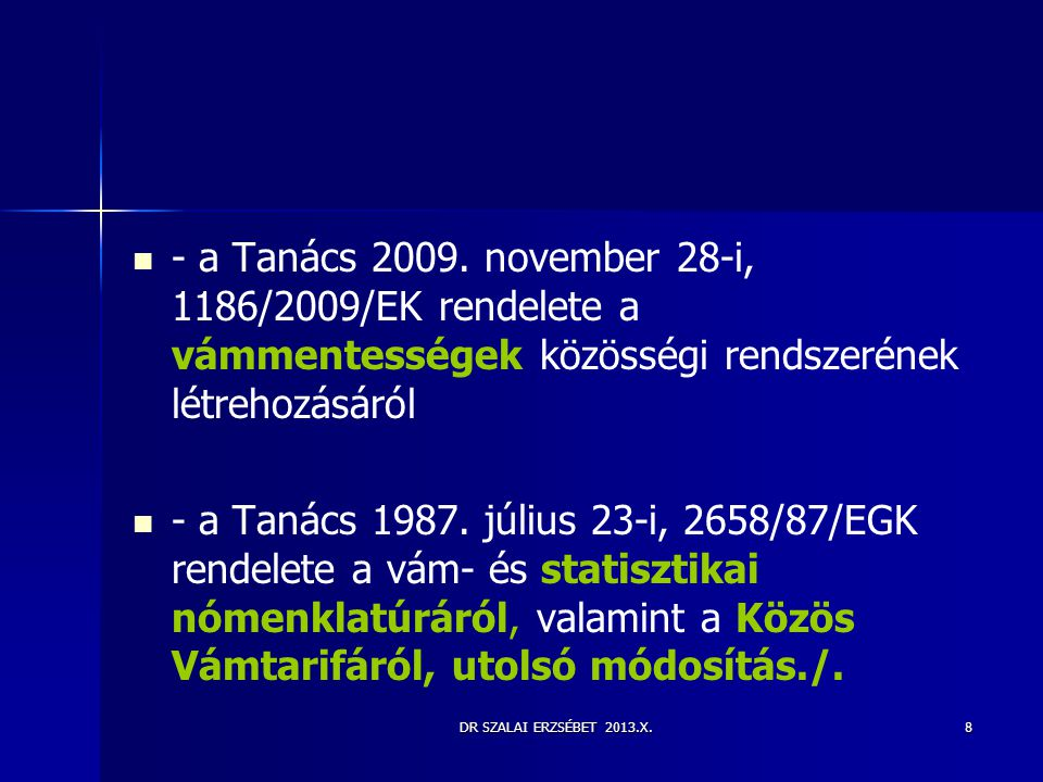 DR SZALAI ERZSÉBET 2013.X.8   - a Tanács 2009. november 28-i, 1186/2009/EK rendelete a vámmentességek közösségi rendszerének létrehozásáról   - a