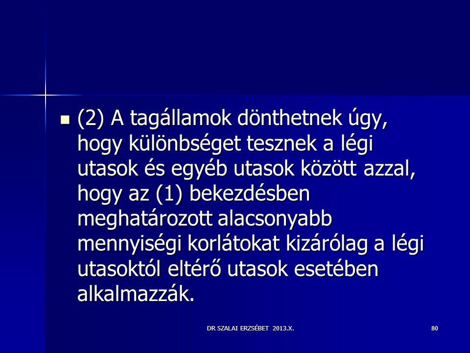 DR SZALAI ERZSÉBET 2013.X.  (2) A tagállamok dönthetnek úgy, hogy különbséget tesznek a légi utasok és egyéb utasok között azzal, hogy az (1) bekezdé