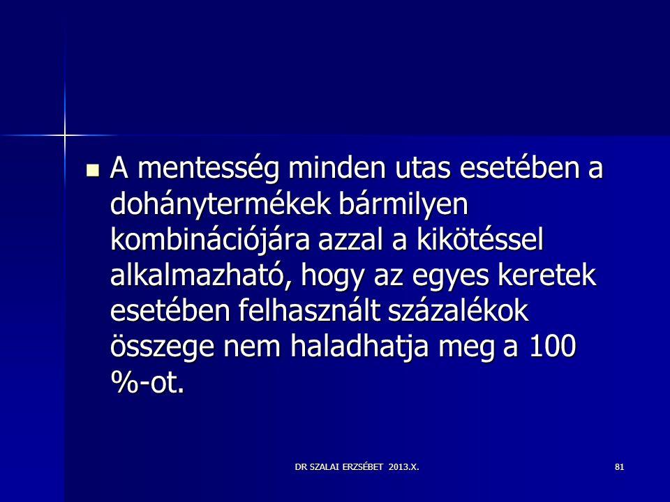 DR SZALAI ERZSÉBET 2013.X.  A mentesség minden utas esetében a dohánytermékek bármilyen kombinációjára azzal a kikötéssel alkalmazható, hogy az egyes