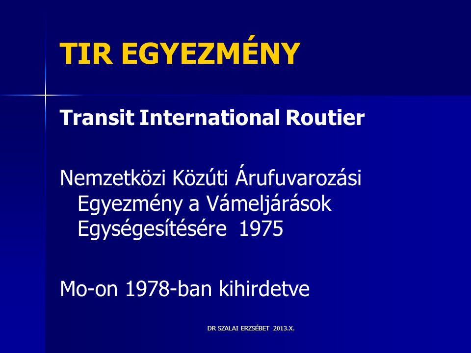 DR SZALAI ERZSÉBET 2013.X. TIR EGYEZMÉNY Transit International Routier Nemzetközi Közúti Árufuvarozási Egyezmény a Vámeljárások Egységesítésére 1975 M