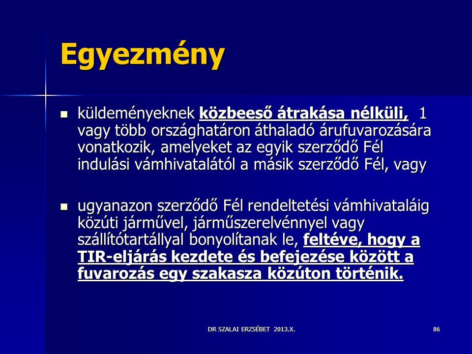 DR SZALAI ERZSÉBET 2013.X.86 Egyezmény  küldeményeknek közbeeső átrakása nélküli, 1 vagy több országhatáron áthaladó árufuvarozására vonatkozik, amel