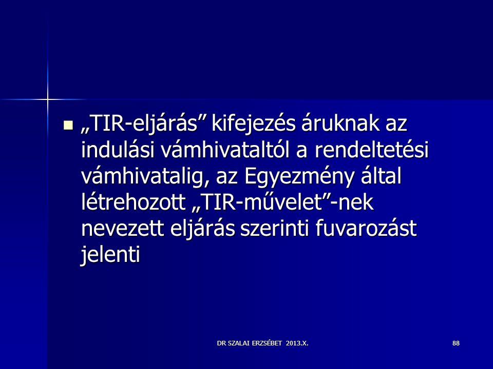 """DR SZALAI ERZSÉBET 2013.X.88  """"TIR-eljárás"""" kifejezés áruknak az indulási vámhivataltól a rendeltetési vámhivatalig, az Egyezmény által létrehozott """""""