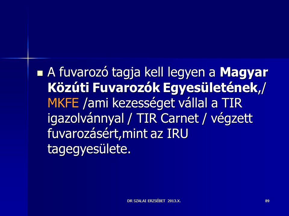 DR SZALAI ERZSÉBET 2013.X.89  A fuvarozó tagja kell legyen a Magyar Közúti Fuvarozók Egyesületének,/ MKFE /ami kezességet vállal a TIR igazolvánnyal
