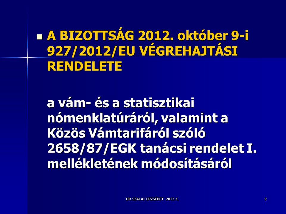 DR SZALAI ERZSÉBET 2013.X.  A BIZOTTSÁG 2012. október 9-i 927/2012/EU VÉGREHAJTÁSI RENDELETE a vám- és a statisztikai nómenklatúráról, valamint a Köz