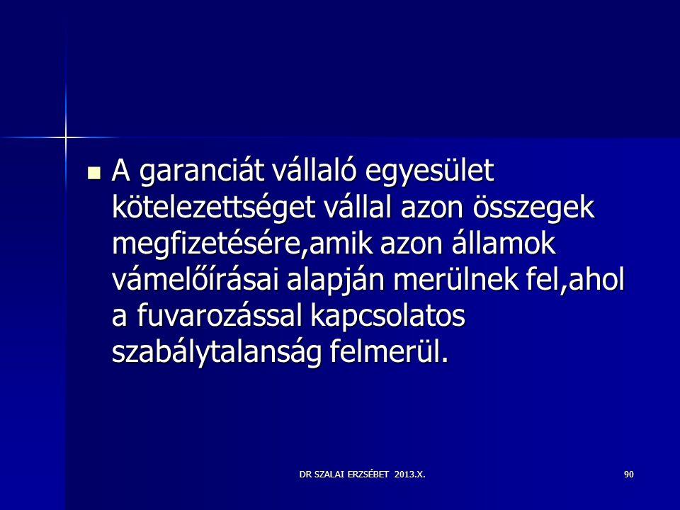 DR SZALAI ERZSÉBET 2013.X.90  A garanciát vállaló egyesület kötelezettséget vállal azon összegek megfizetésére,amik azon államok vámelőírásai alapján
