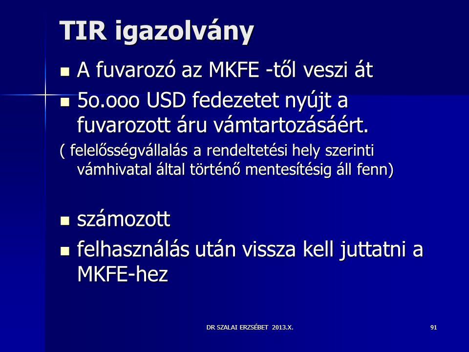 DR SZALAI ERZSÉBET 2013.X.91 TIR igazolvány  A fuvarozó az MKFE -től veszi át  5o.ooo USD fedezetet nyújt a fuvarozott áru vámtartozásáért. ( felelő