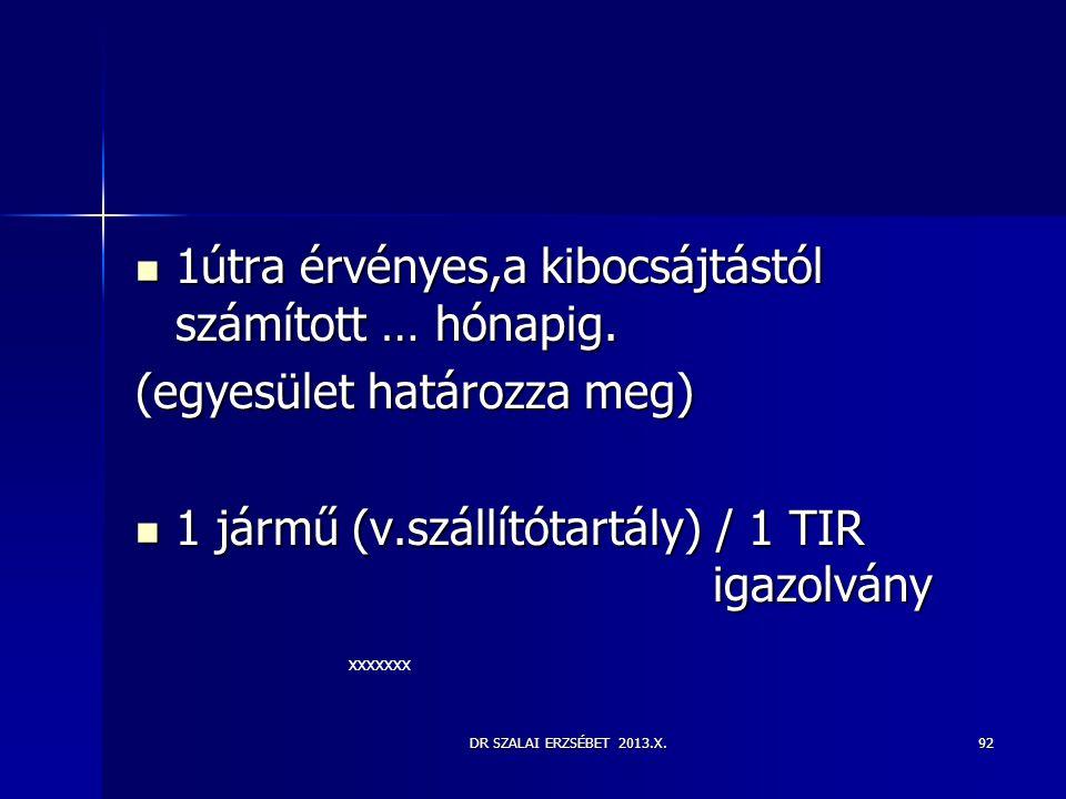 DR SZALAI ERZSÉBET 2013.X.92  1útra érvényes,a kibocsájtástól számított … hónapig. (egyesület határozza meg)  1 jármű (v.szállítótartály) / 1 TIR ig
