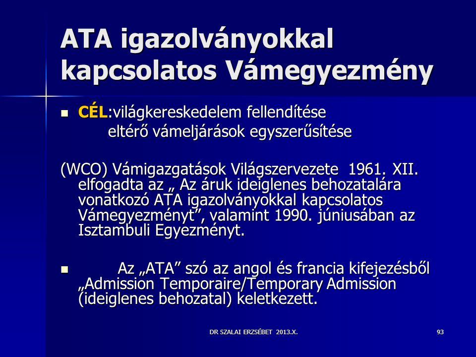 DR SZALAI ERZSÉBET 2013.X.93 ATA igazolványokkal kapcsolatos Vámegyezmény  CÉL:világkereskedelem fellendítése eltérő vámeljárások egyszerűsítése (WCO