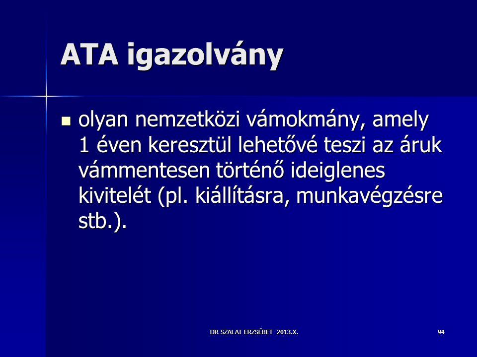 DR SZALAI ERZSÉBET 2013.X.94 ATA igazolvány  olyan nemzetközi vámokmány, amely 1 éven keresztül lehetővé teszi az áruk vámmentesen történő ideiglenes