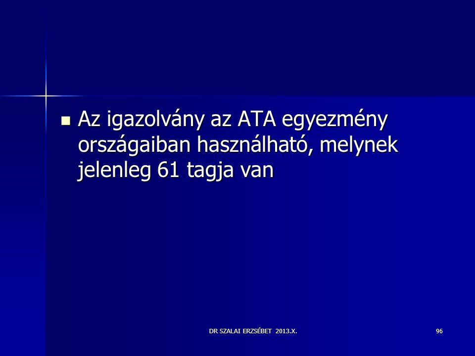 DR SZALAI ERZSÉBET 2013.X.96  Az igazolvány az ATA egyezmény országaiban használható, melynek jelenleg 61 tagja van