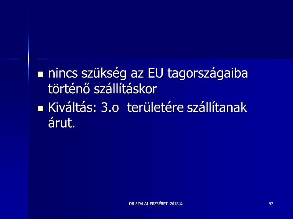 DR SZALAI ERZSÉBET 2013.X.97  nincs szükség az EU tagországaiba történő szállításkor  Kiváltás: 3.o területére szállítanak árut.