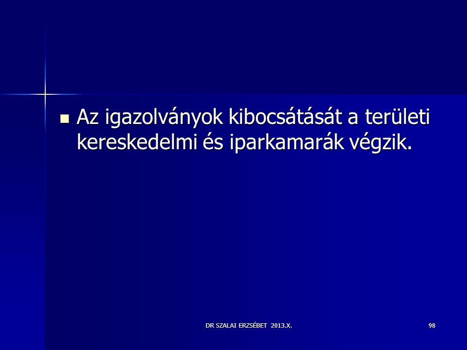 DR SZALAI ERZSÉBET 2013.X.98  Az igazolványok kibocsátását a területi kereskedelmi és iparkamarák végzik.