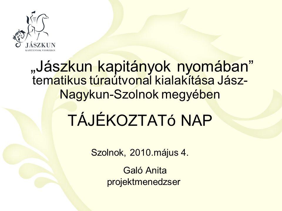 """""""Jászkun kapitányok nyomában"""" tematikus túraútvonal kialakítása Jász- Nagykun-Szolnok megyében TÁJÉKOZTATó NAP Szolnok, 2010.május 4. Galó Anita proje"""