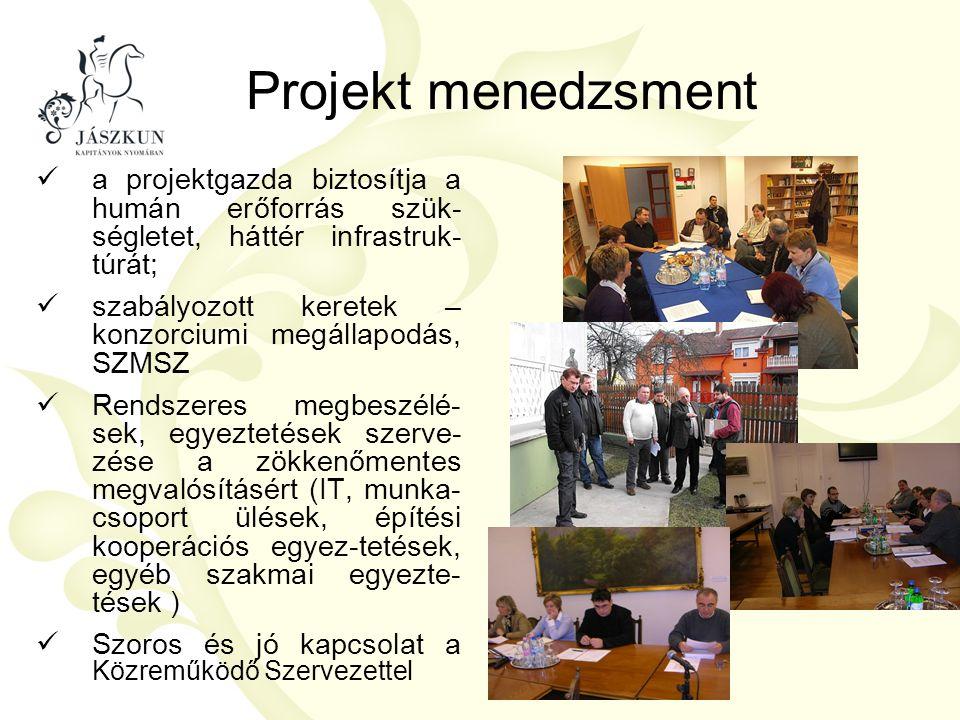 Projekt menedzsment  a projektgazda biztosítja a humán erőforrás szük- ségletet, háttér infrastruk- túrát;  szabályozott keretek – konzorciumi megál