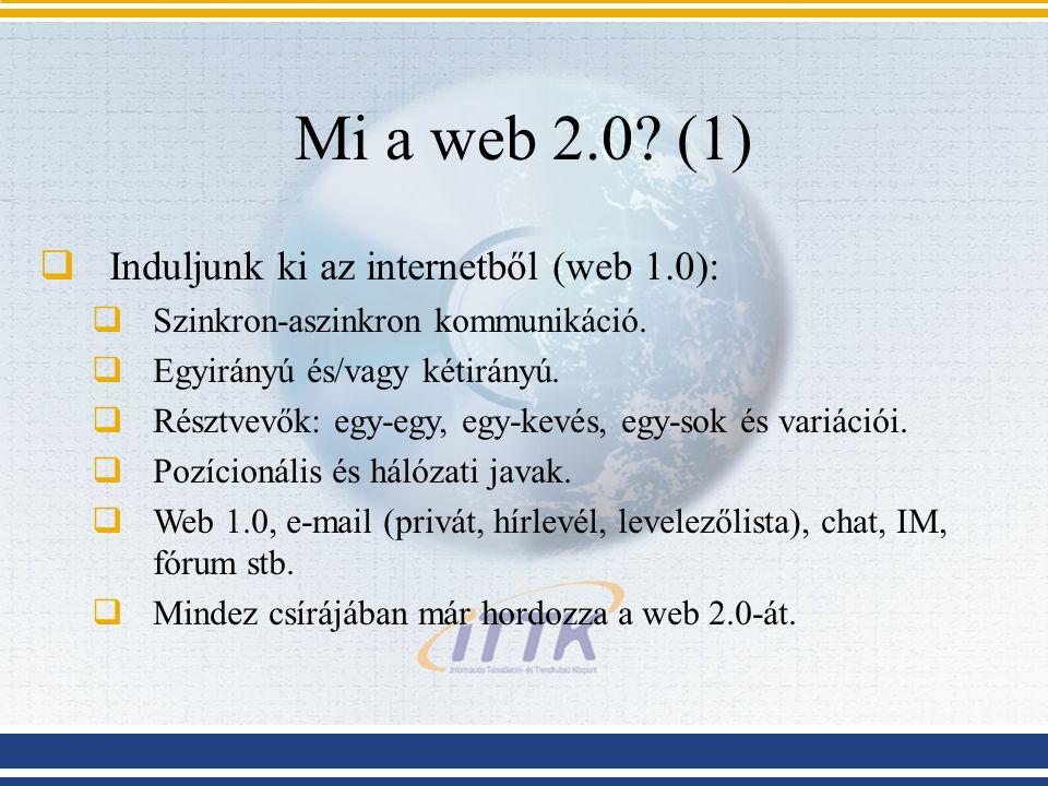 Mi a web 2.0. (1)  Induljunk ki az internetből (web 1.0):  Szinkron-aszinkron kommunikáció.