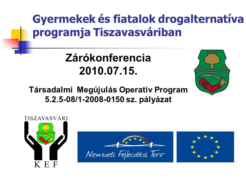 Gyermekek és fiatalok drogalternatíva programja Tiszavasváriban Zárókonferencia 2010.07.15.
