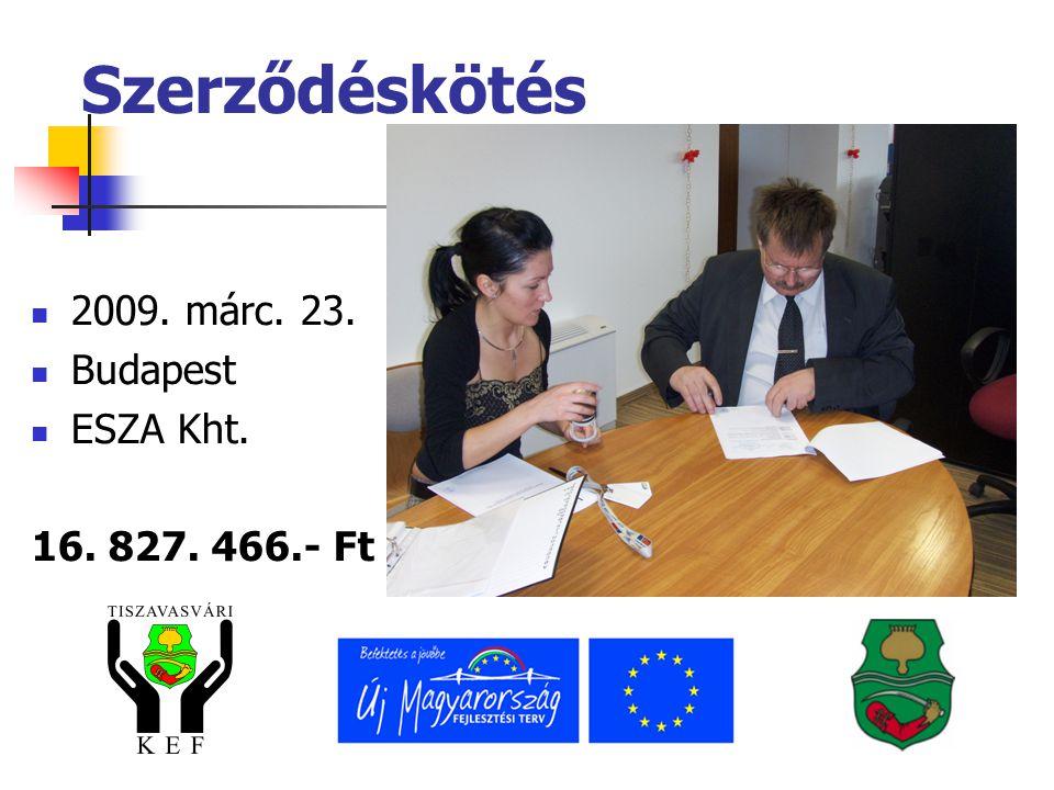 Szerződéskötés  2009. márc. 23.  Budapest  ESZA Kht. 16. 827. 466.- Ft