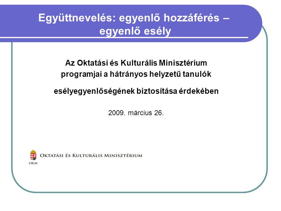 Az Oktatási és Kulturális Minisztérium programjai a hátrányos helyzetű tanulók esélyegyenlőségének biztosítása érdekében 2009. március 26. Együttnevel