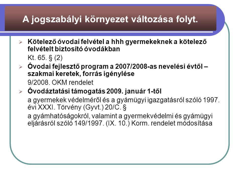  Kötelező óvodai felvétel a hhh gyermekeknek a kötelező felvételt biztosító óvodákban Kt. 65. § (2)  Óvodai fejlesztő program a 2007/2008-as nevelés