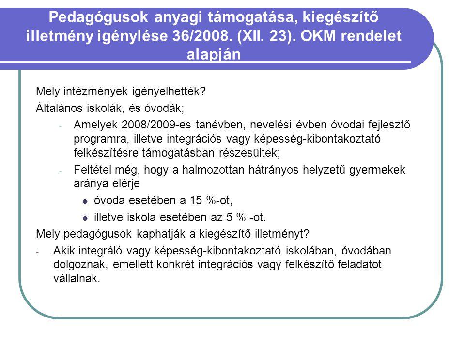 Pedagógusok anyagi támogatása, kiegészítő illetmény igénylése 36/2008. (XII. 23). OKM rendelet alapján Mely intézmények igényelhették? Általános iskol