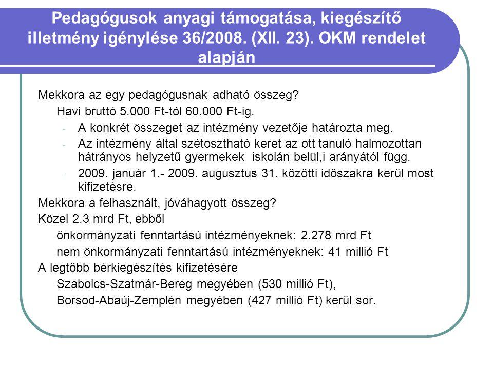 Pedagógusok anyagi támogatása, kiegészítő illetmény igénylése 36/2008. (XII. 23). OKM rendelet alapján Mekkora az egy pedagógusnak adható összeg? Havi