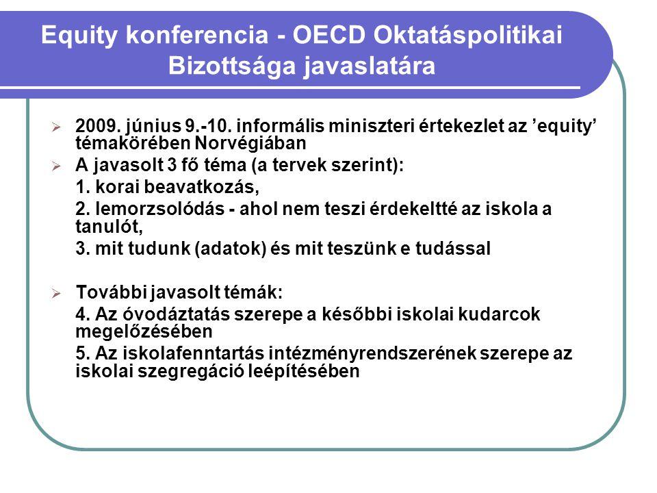 Equity konferencia - OECD Oktatáspolitikai Bizottsága javaslatára  2009. június 9.-10. informális miniszteri értekezlet az 'equity' témakörében Norvé