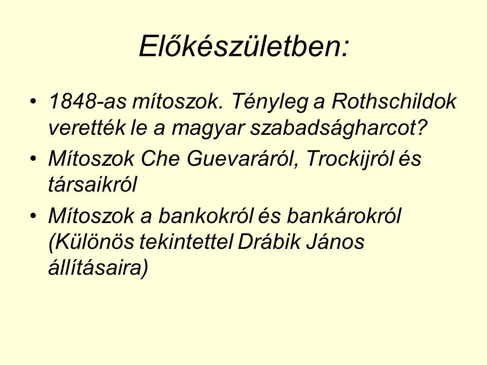 Előkészületben: •1848-as mítoszok. Tényleg a Rothschildok verették le a magyar szabadságharcot? •Mítoszok Che Guevaráról, Trockijról és társaikról •Mí