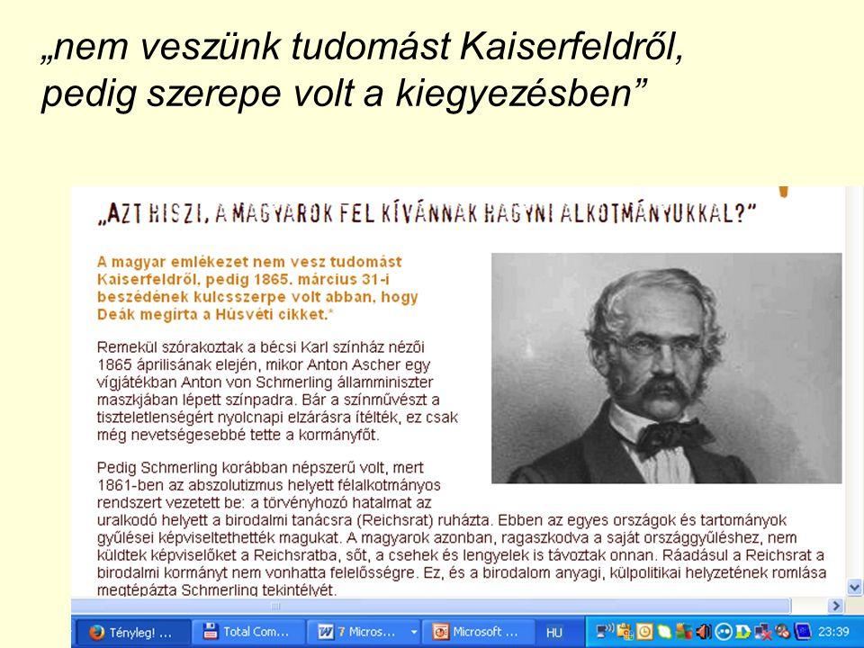 """""""nem veszünk tudomást Kaiserfeldről, pedig szerepe volt a kiegyezésben"""""""