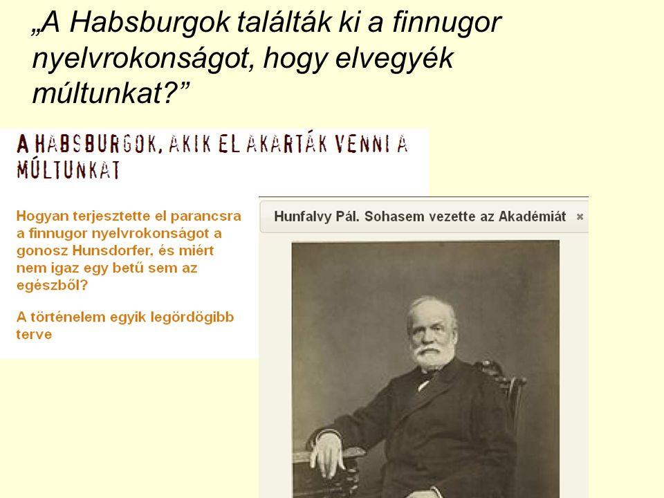"""""""A Habsburgok találták ki a finnugor nyelvrokonságot, hogy elvegyék múltunkat"""