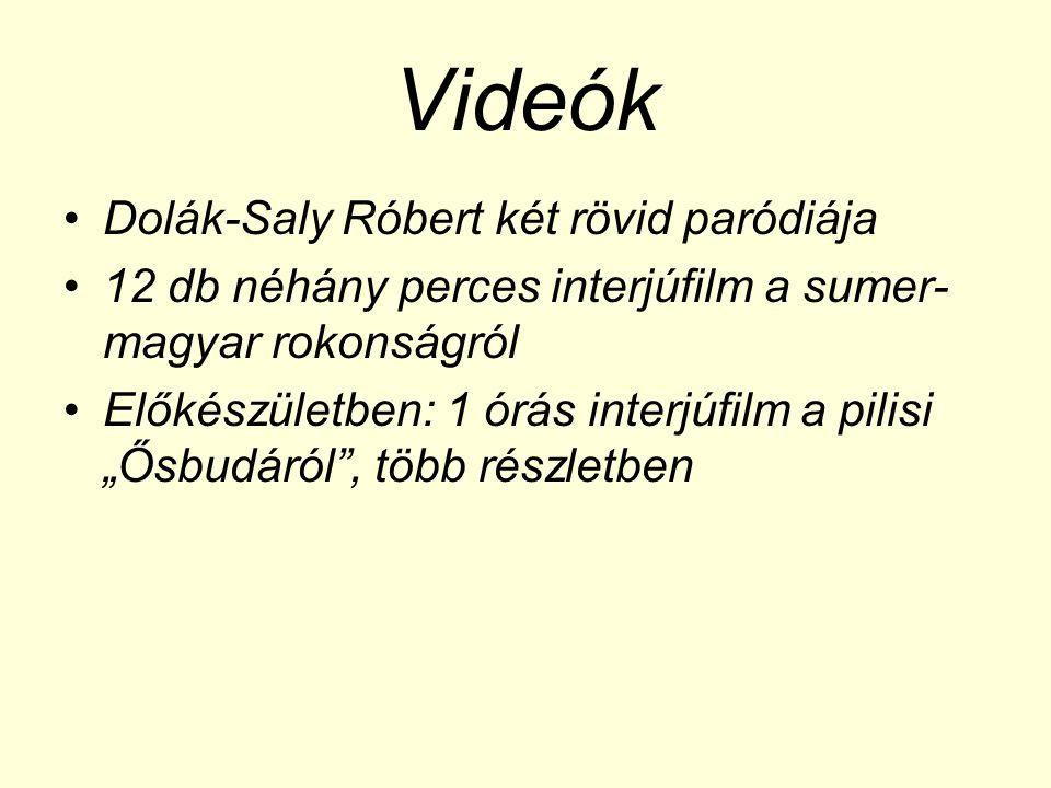 """Videók •Dolák-Saly Róbert két rövid paródiája •12 db néhány perces interjúfilm a sumer- magyar rokonságról •Előkészületben: 1 órás interjúfilm a pilisi """"Ősbudáról , több részletben"""