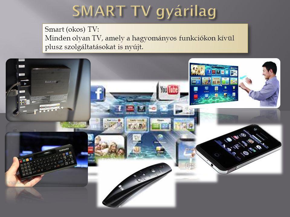 Smart (okos) TV: Minden olyan TV, amely a hagyományos funkciókon kívül plusz szolgáltatásokat is nyújt.