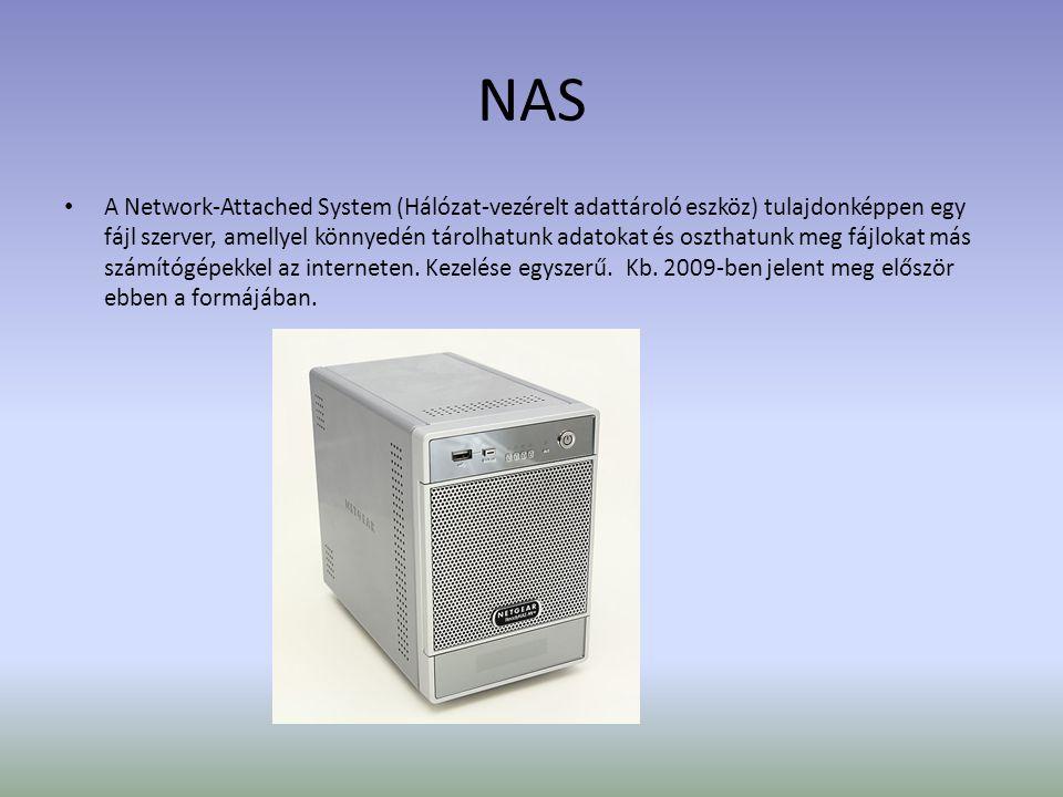 NAS • A Network-Attached System (Hálózat-vezérelt adattároló eszköz) tulajdonképpen egy fájl szerver, amellyel könnyedén tárolhatunk adatokat és oszthatunk meg fájlokat más számítógépekkel az interneten.