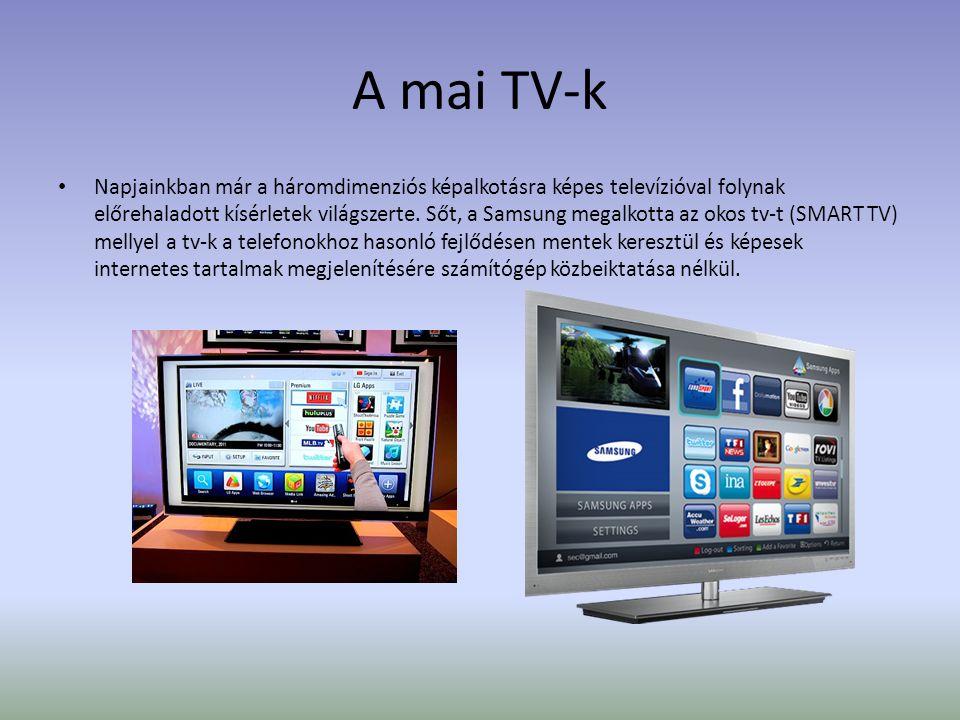 A mai TV-k • Napjainkban már a háromdimenziós képalkotásra képes televízióval folynak előrehaladott kísérletek világszerte.