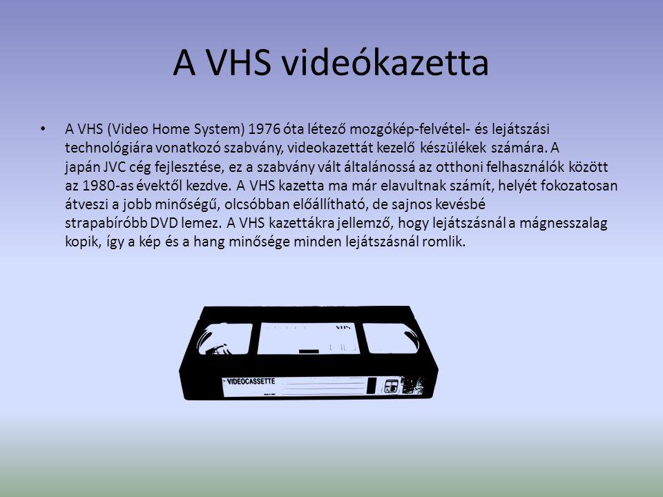 A VHS videókazetta • A VHS (Video Home System) 1976 óta létező mozgókép-felvétel- és lejátszási technológiára vonatkozó szabvány, videokazettát kezelő készülékek számára.
