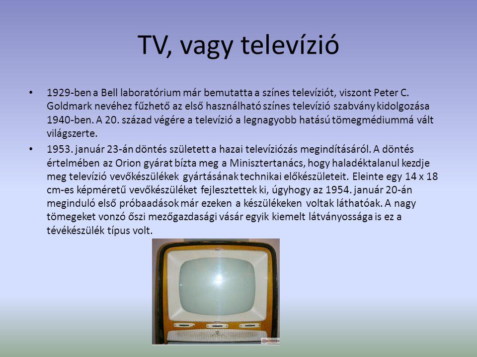 TV, vagy televízió • 1960-ban a Videoton gyár bemutatta első önálló fejlesztésű, Tavasz típusú készülékét.