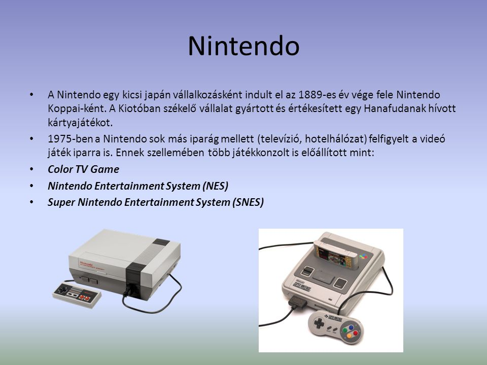 Nintendo • A Nintendo egy kicsi japán vállalkozásként indult el az 1889-es év vége fele Nintendo Koppai-ként.