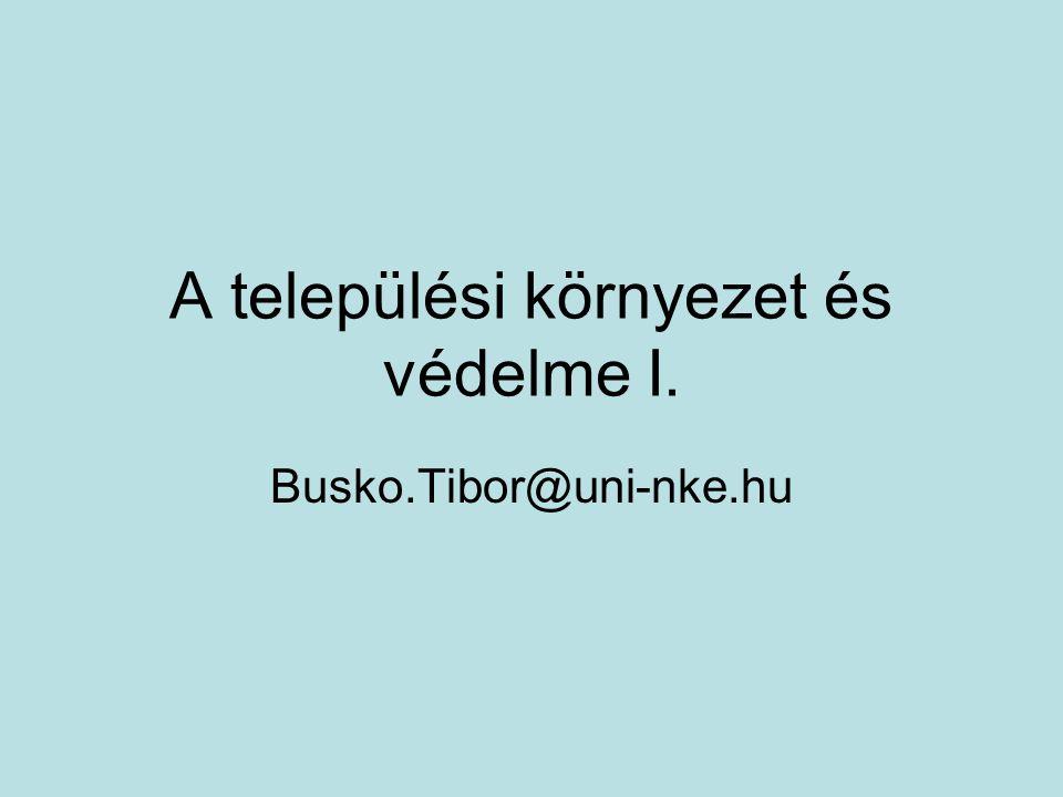 A települési környezet és védelme I. Busko.Tibor@uni-nke.hu
