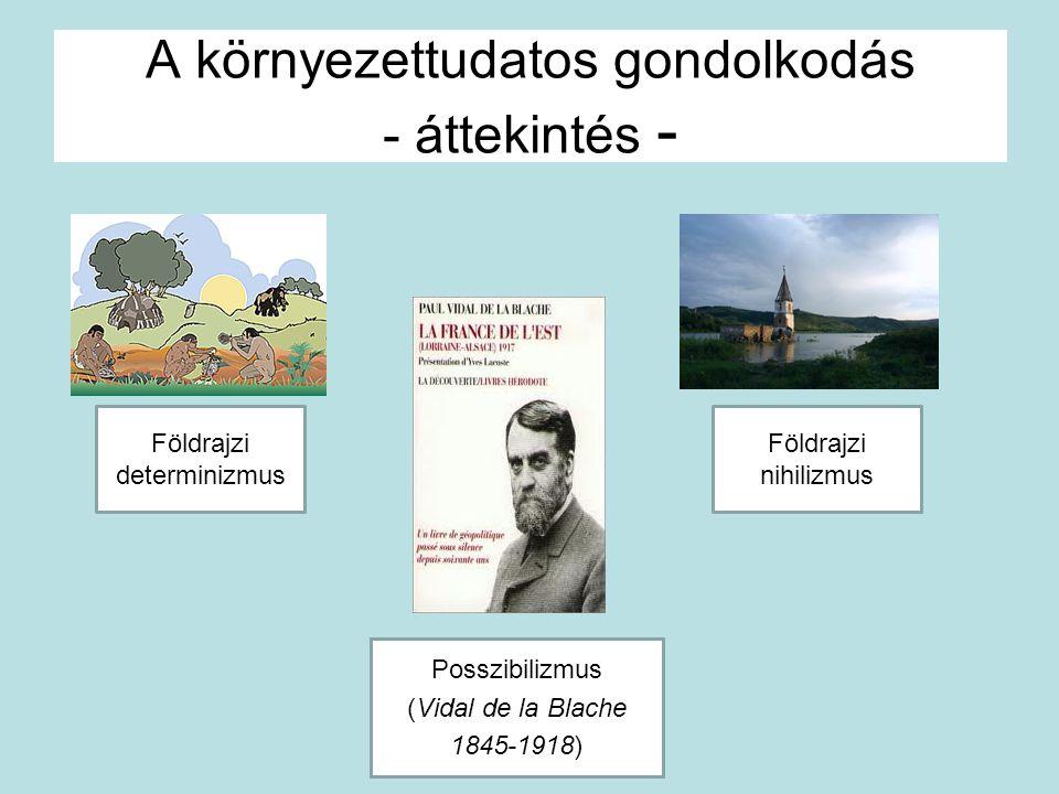 Földrajzi determinizmus Földrajzi nihilizmus Posszibilizmus (Vidal de la Blache 1845-1918) A környezettudatos gondolkodás - áttekintés -