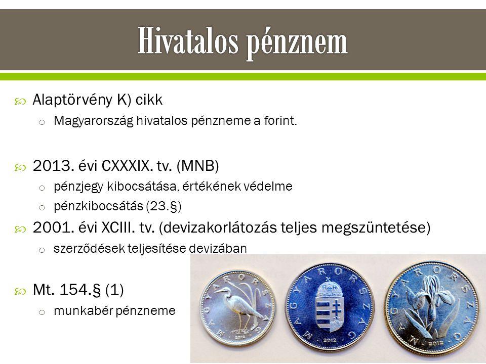  Alaptörvény K) cikk o Magyarország hivatalos pénzneme a forint.  2013. évi CXXXIX. tv. (MNB) o pénzjegy kibocsátása, értékének védelme o pénzkibocs