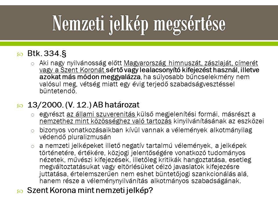 o Aki nagy nyilvánosság előtt Magyarország himnuszát, zászlaját, címerét vagy a Szent Koronát sértő vagy lealacsonyító kifejezést használ, illetve azo