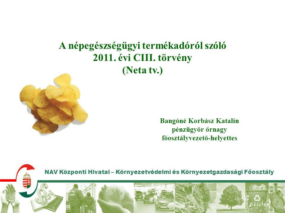 NAV Központi Hivatal – Környezetvédelmi és Környezetgazdasági Főosztály Háttér 1.A népegészségügyileg nem hasznos élelmiszerek fogyasztásának visszaszorítása és 2.az egészséges táplálkozás előmozdítása, valamint 3.az egészségügyi szolgáltatások, különösen a népegészségügyi célú programok finanszírozásának javítása érdekében 2011.