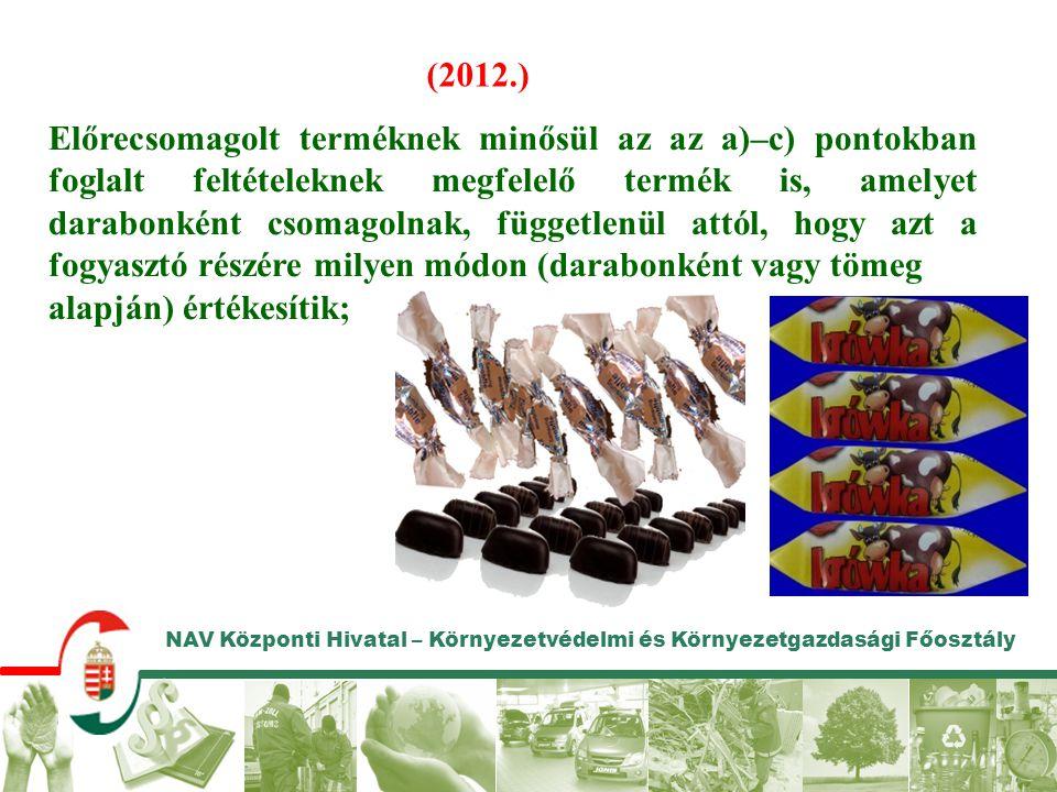 NAV Központi Hivatal – Környezetvédelmi és Környezetgazdasági Főosztály Előrecsomagolt terméknek minősül az az a)–c) pontokban foglalt feltételeknek m