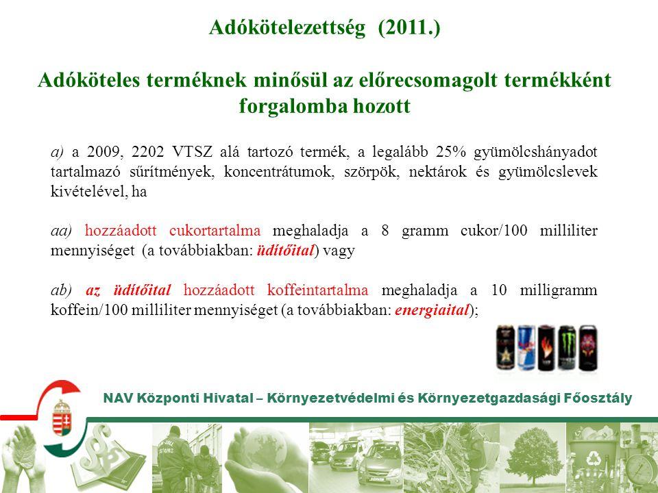 NAV Központi Hivatal – Környezetvédelmi és Környezetgazdasági Főosztály Adókötelezettség (2011.) Adóköteles terméknek minősül az előrecsomagolt termék